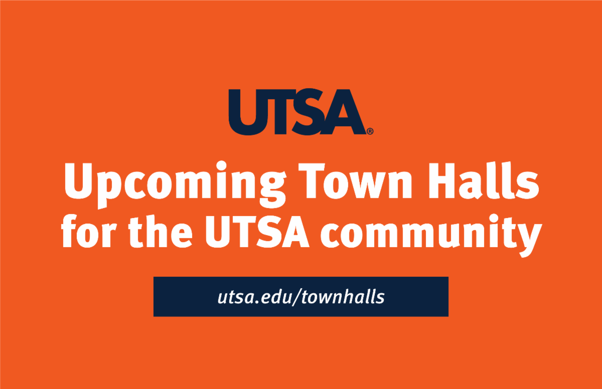 UTSA Upcoming Town Halls for the UTSA community