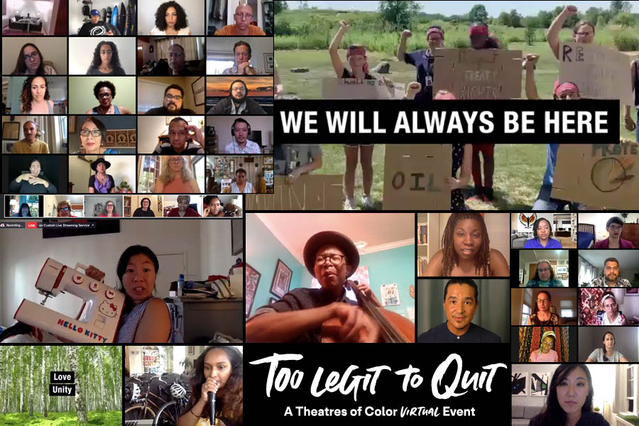 """Images above: a collage of screenshots of performers and attendees from 2020'sToo Legit to Quit: ATheatres of Color Virtual Eventand text that reads """"We will always be here""""."""