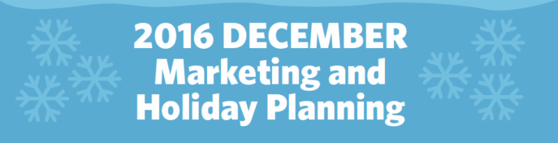2016 December Marketing and Holiday Planning