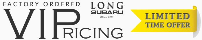 Factory Order VIP Pricing for a limited time only at Long Subaru