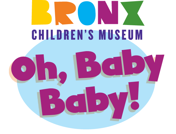 Graphic with words Oh, Baby Baby underneath the Bronx Children's Museum logo