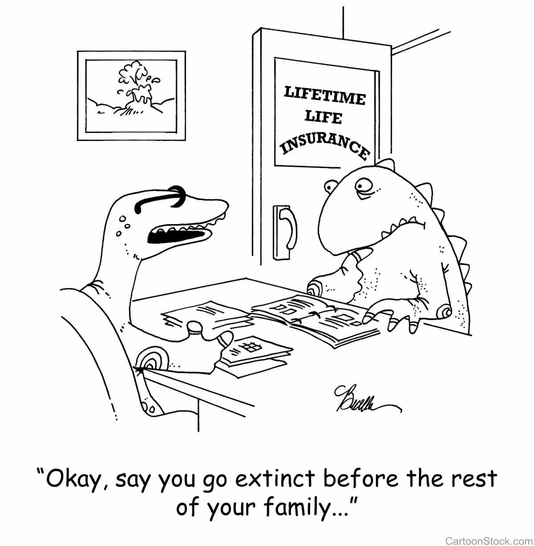 "dinosaur insurance cartoon caption: ""Okay, say you go extinct before the rest of your family ..."""