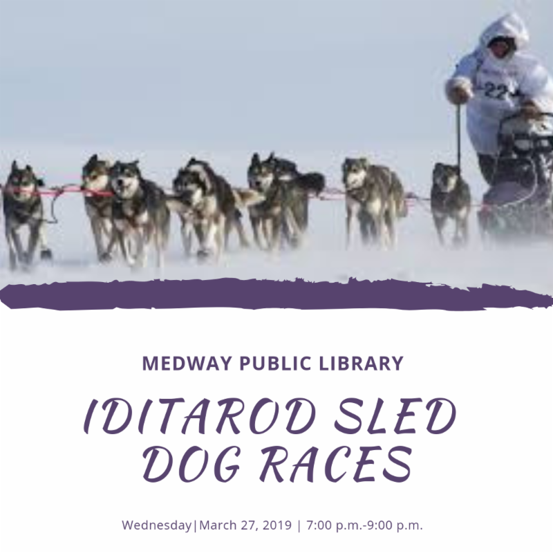 Iditarod Sled Dog Races-Medway Public Library
