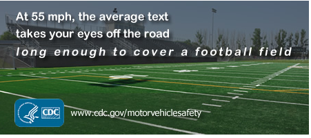 At 55 mph_ the average text takes your eyes off the road long enought to cover a football field
