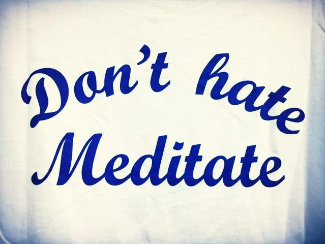 don_t hate meditate