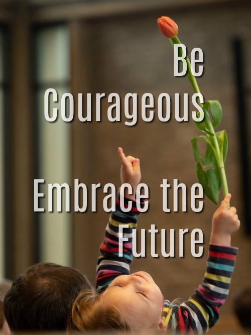 """image w/ child holding tulip flower w/ """"Be courageous, Embrace Our Future"""""""