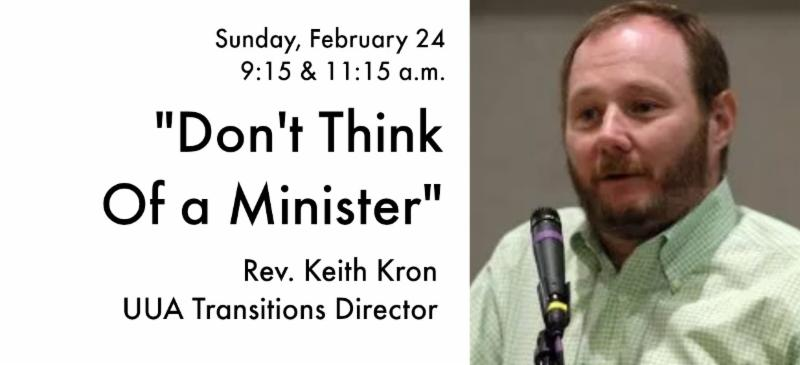 """Don't Think of a Minister"" Sermon by Rev. Keith Kron, UUA Transitions, February 24, 2019, 9:15 & 11:15 am"