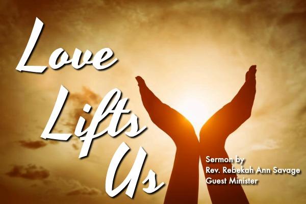 Love Lifts Us sermon by Rev. Rebekah