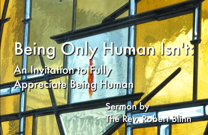 Being Only Human Isn't - Sermon by Rev. Robert Blinn