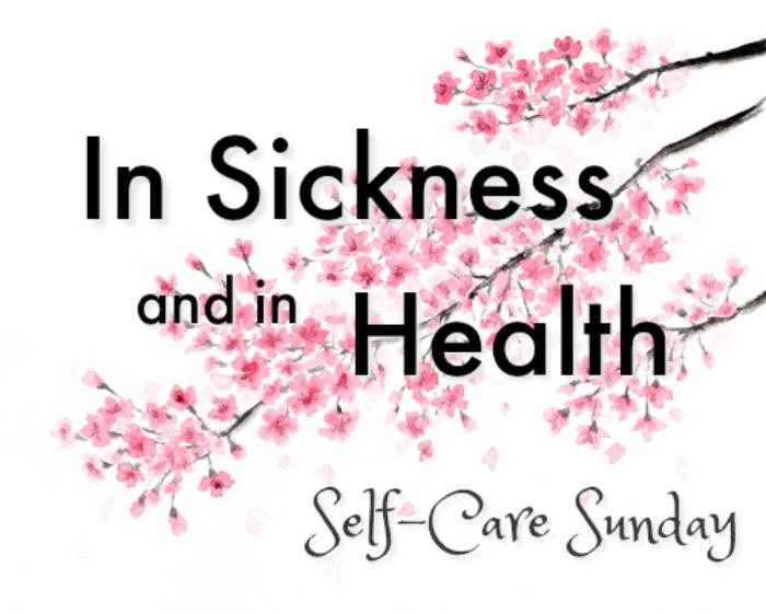 In Sickness and in Health - Self-Care Sunday