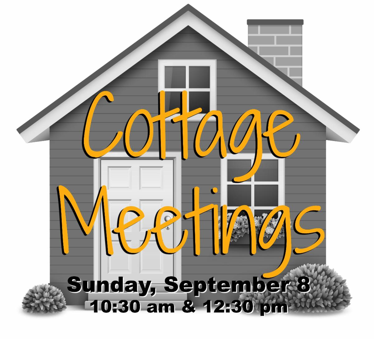 Cottage Meetings - September 8, 10:30am & 12:30pm