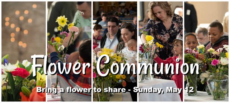 Flower Communion - Bring a flower to share - May 12