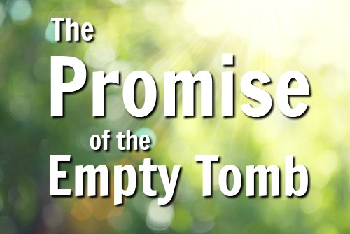 The Promise of the Empty Tomb