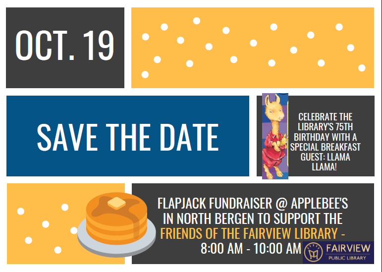 Flapjack Fundraiser @ Applebee's in North Bergen to support the Friends of the Fairview Library.  Save the Date - Saturday, October 19th from 8:00 AM - 10:00 AM