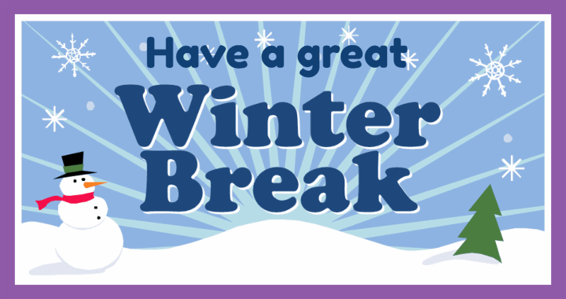 Graphic that reads have a great winter break and features a snowman and snowy forest landscape