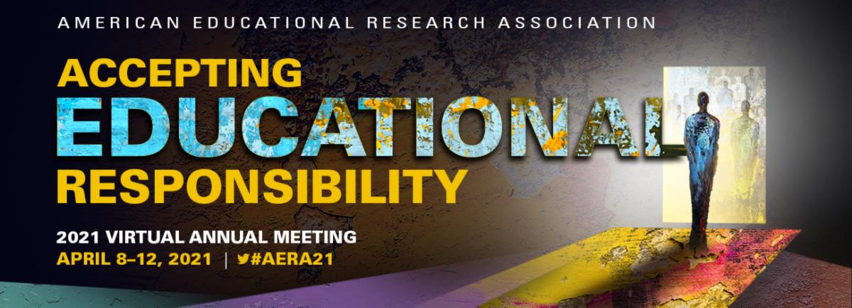 AERA graphic that reads American Educational Research Association Accepting Educational Responsibility 2021 virtual annual meeting April 8 through 12 2021 hashtag AERA21