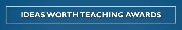 Ideas Worth Teaching Awards Banner
