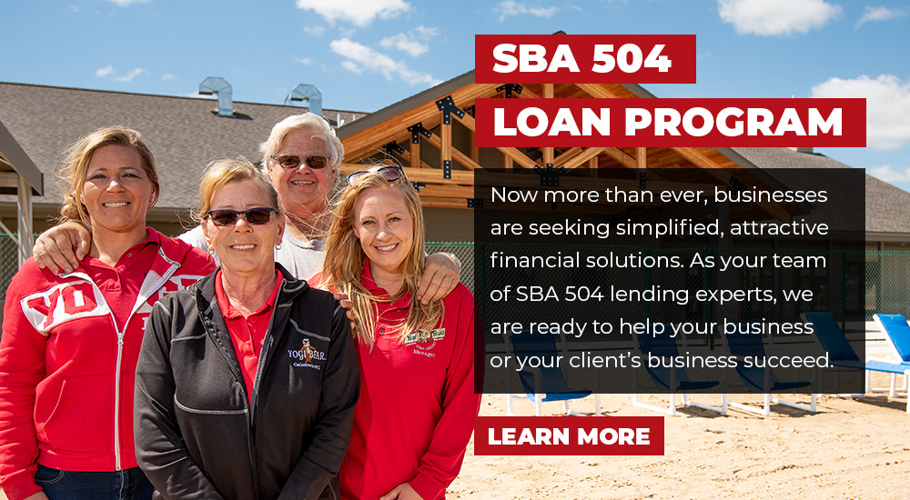 SBA 504 Loan Program: Now more than ever, businesses are seeking simplified, attractive financial solutions. As your team of SBA 504 lending experts, we are ready to help your business or your client's business succeed.