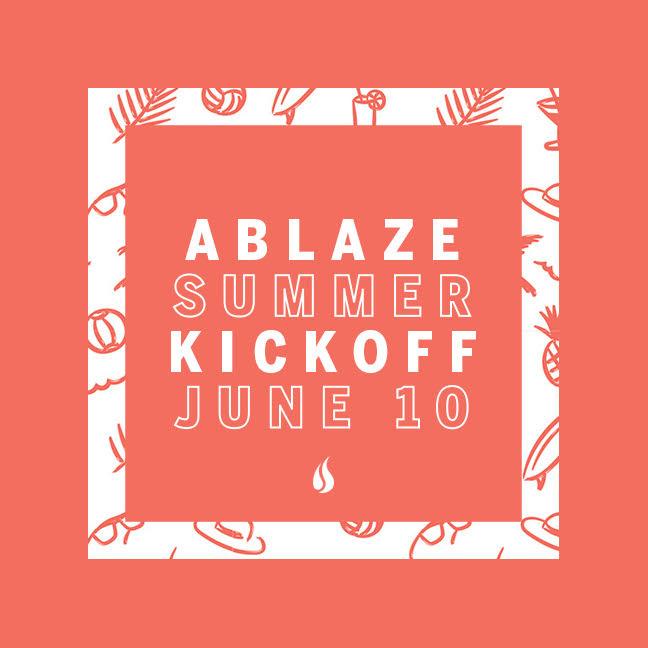 Ablaze Summer Kick-Off