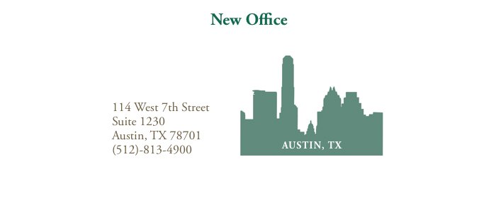New Office: 114 West 7th Street, Suite 1230, Austin, TX 78701, (512)-813-4900