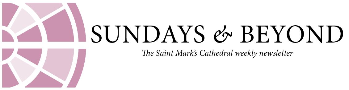 SUNDAYS AND BEYOND - The Saint Marks Cathedral Newsletter