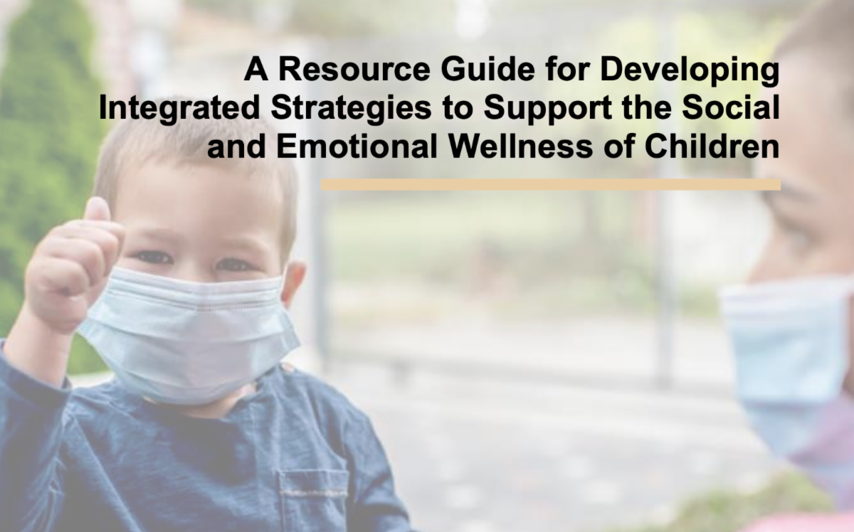 A Resource Guide for Developing Integrated Strategies to Support the Social and Emotional Wellness of Children