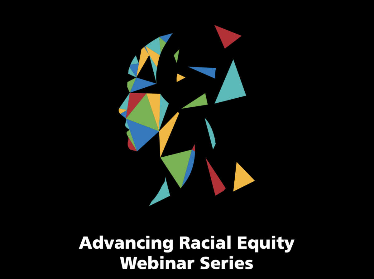 Advancing Racial Equity Webinar Series graphic.