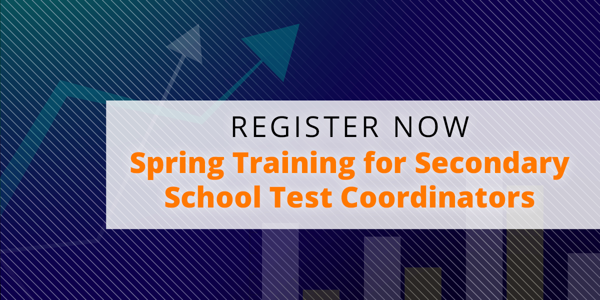 Register Now for Spring Training for Secondary School Test Coordinators