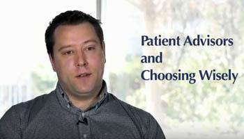 Watch the video to learn how patients and families play an important role in the success of Choosing Wisely.