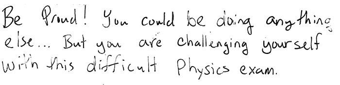 """Message from Professor Matt Wright to his students: """"Be Proud! You could be doing anything else... But you are challenging yourself with this difficult physics exam."""""""