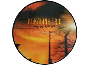 ALKALINE TRIO MAYBE I'LL CATCH FIRE 20TH ANNIVERSARY PICTURE DISC