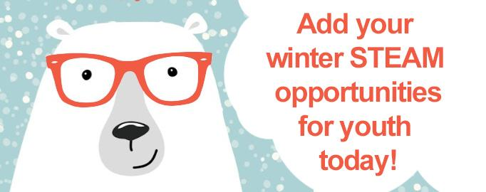 Add your winter STEAM opportunities