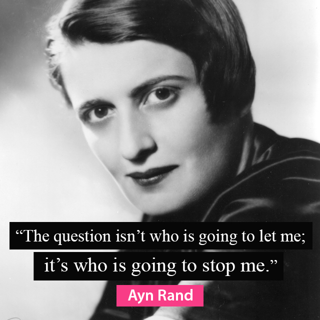 The question isn'€™t who is going to let me - it's who is going to stop me - Ayn Rand
