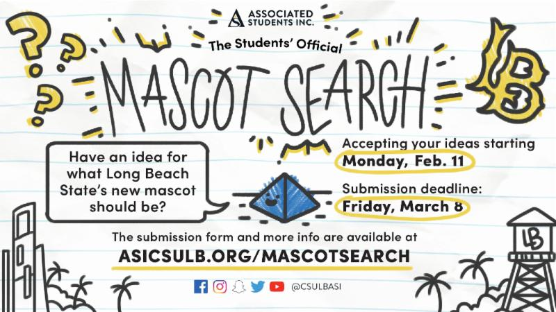 ASI Student Official Mascot Search Submissions and more information available at asicsulb dot org slash mascot search slash