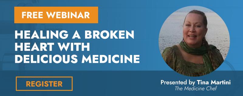 Free Webinar, Healing a Broken Heart with Delicious Medicine