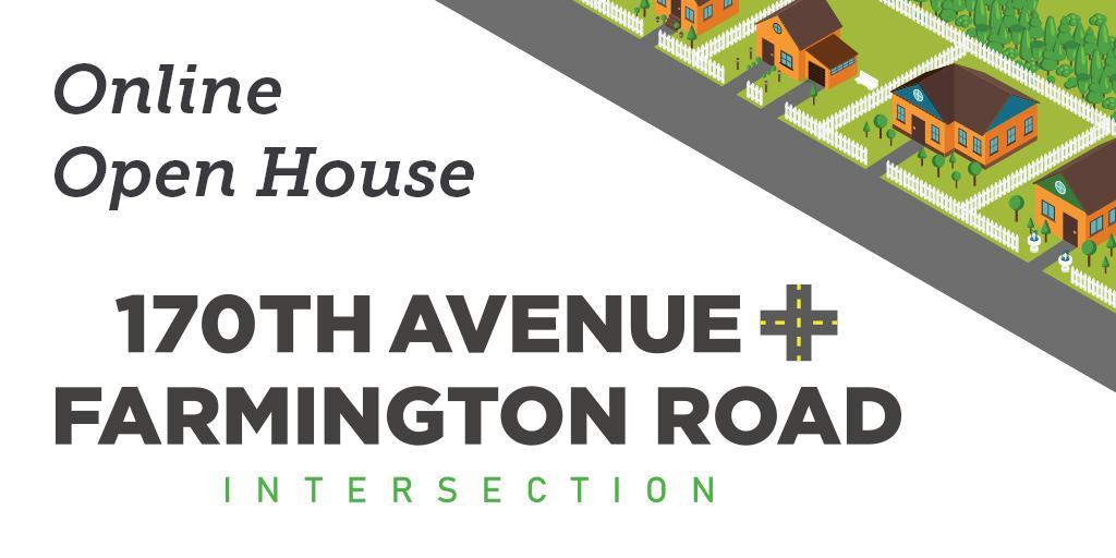 170th Avenue and Farmington Road open house