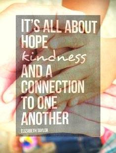It_s all about hope kindness and a connection to one another