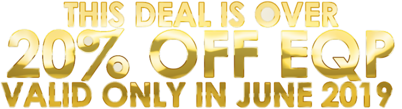 This Deal is over 20% OFF EQP • Valid only in June 2019!