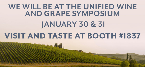 We will be at the Unified Wine and Grape Symposium January 30 & 31 Visit and Taste at Booth #1837