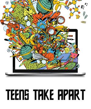 Teens Take Apart