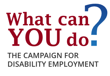 What can you do? The Campaign for Disability Employment.