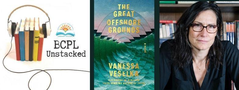 BCPL Unstacked Interviews author Vanessa Veselka book The Great Offshore Grounds