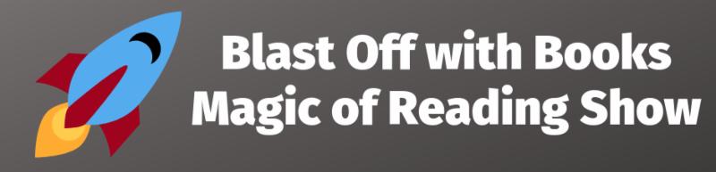 Blast Off with Books Magic Show Program
