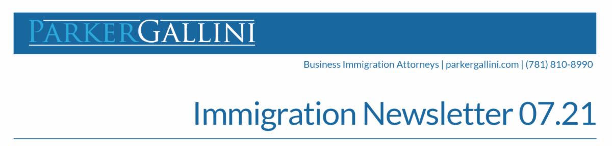 Immigration Newsletter July 2021 - Parker Gallini LLP