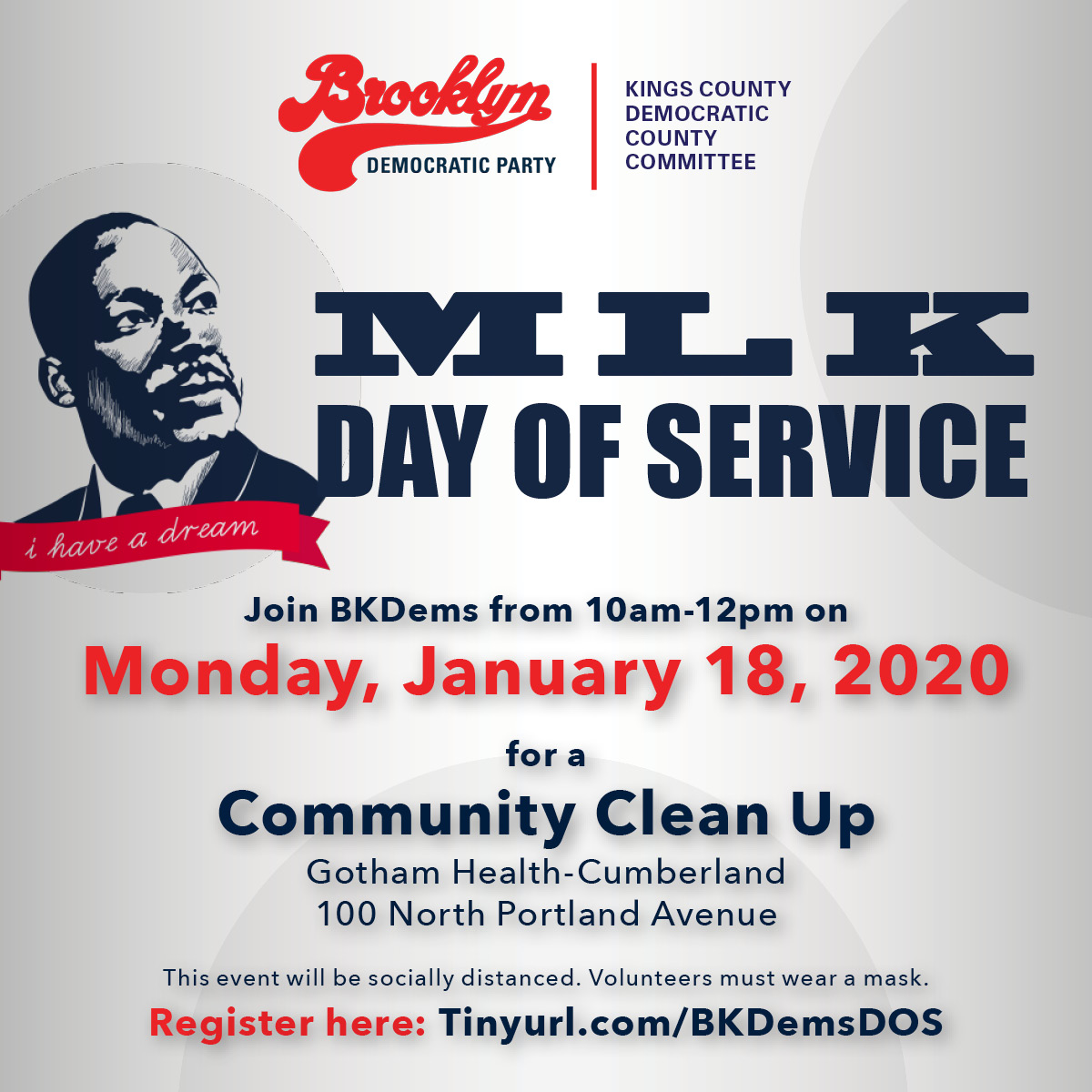 Join BKDems from 10am-12pm on Monday, January 18, 2020 for a Community Clean up Gotham Health-Cumberland 100 North Portland Avenue This event will be socially distanced. Volunteers must wear a mask. Register here: Tinyurl.com/BKDemsDOS