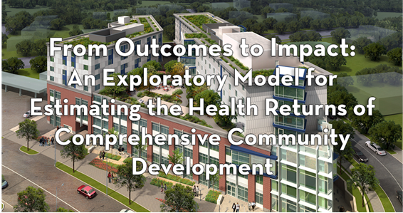 Image of modern building with text of the title of this resource, From Outcomes to Impact: An Exploratory Model for Estimating the Health Returns of Comprehensive Community Development