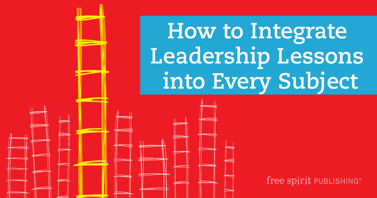 Integrate Leadership Lessons into Every Subject