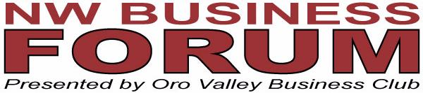 Northwest Business Forum Presented by Oro Valley Business Club