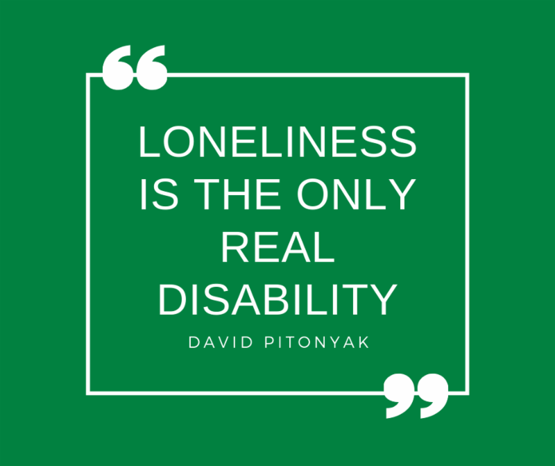 Loneliness is the only real disability David Pitonyak quote