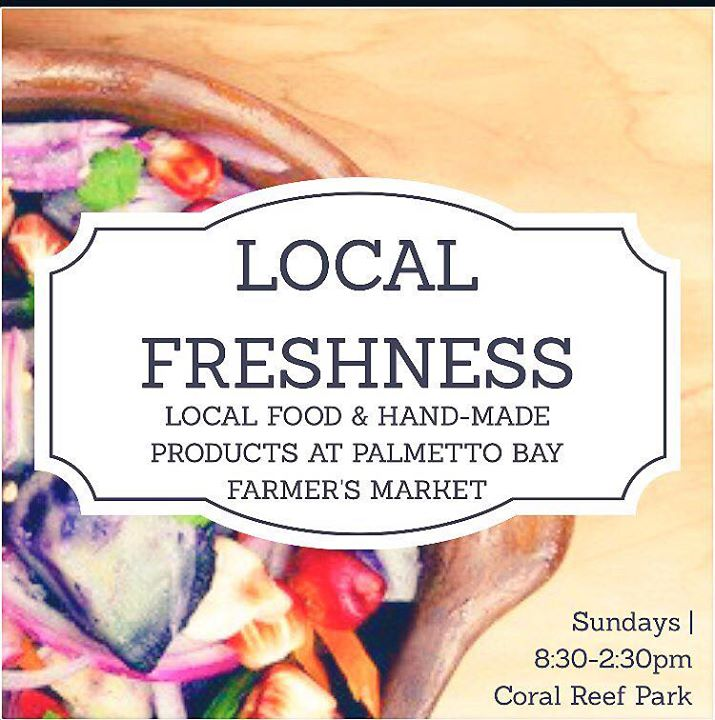 flyer for palmetto bay farmer's market.  Every Sunday beginning at 8:30 until 2:30.  Coral Reef Park.